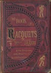 item 004: The Book of Racquets: A Practical Guide to the Game and Its History and to The Different Courts in which it is Played